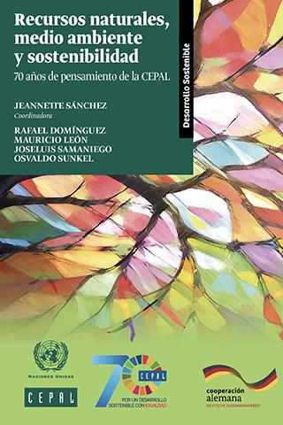 Recursos naturales, medio ambiente y sostenibilidad: 70 años de pensamiento de la CEPAL