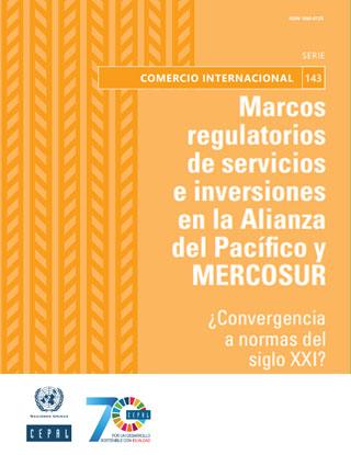 Marcos regulatorios de servicios e inversiones en la Alianza del Pacífico y MERCOSUR ¿Convergencia a normas del siglo XXI?