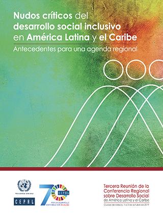 Nudos críticos del desarrollo social inclusivo en América Latina y el Caribe: antecedentes para una agenda regional
