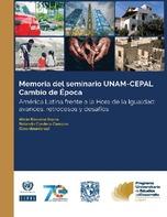 Memoria del Seminario UNAM-CEPAL Cambio de Época. América Latina frente a la Hora de la Igualdad: avances, retrocesos y desafíos