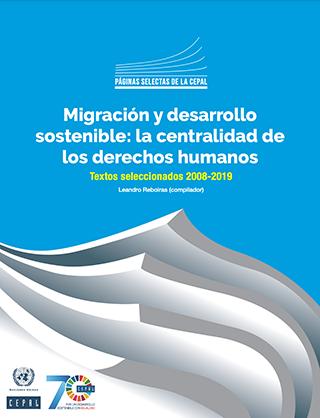 Migración y desarrollo sostenible: la centralidad de los derechos humanos. Textos seleccionados 2008-2019