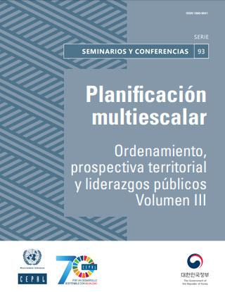 Planificación multiescalar: ordenamiento, prospectiva territorial y liderazgos públicos. Volumen III