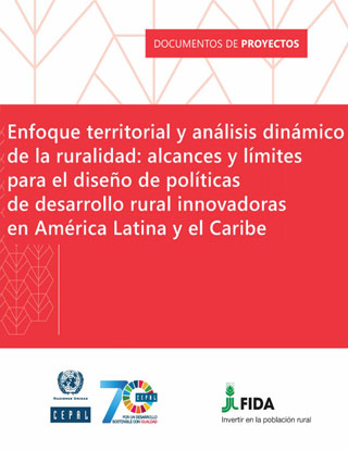 Enfoque territorial y análisis dinámico de la ruralidad: alcances y límites para el diseño de políticas de desarrollo rural innovadoras en América Latina y el Caribe