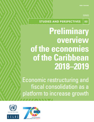 Preliminary overview of the economies of the Caribbean 2018–2019: Economic restructuring and fiscal consolidation as a platform to increase growth