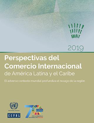 Perspectivas del Comercio Internacional de América Latina y el Caribe 2019: el adverso contexto mundial profundiza el rezago de la región