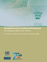 Perspectivas do Comércio Internacional da América Latina e do Caribe 2019: O contexto mundial adverso aprofunda o atraso da região