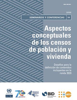 Aspectos conceptuales de los censos de población y vivienda: desafíos para la definición de contenidos incluyentes en la ronda 2020