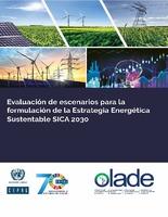 Evaluación de escenarios para la formulación de la Estrategia Energética Sustentable SICA 2030