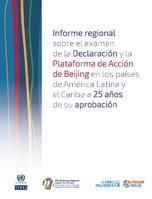 Informe regional sobre el examen de la Declaración y la Plataforma de Acción de Beijing en los países de América Latina y el Caribe a 25 años de su aprobación
