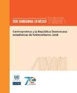 Centroamérica y la República Dominicana: estadísticas de hidrocarburos, 2018