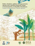 Índices climáticos, políticas de aseguramiento agropecuario y gestión integral de riesgos en Centroamérica y la República Dominicana: experiencias internacionales y avances regionales