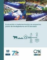 Evaluación e implementación de proyectos piloto de biodigestores en El Salvador