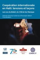 Coopération internationale en Haïti: tensions et leçons. Les cas du Brésil, du Chili et du Mexique