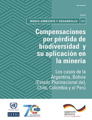 Compensaciones por pérdida de biodiversidad y su aplicación en la minería: los casos de la Argentina, Bolivia (Estado Plurinacional de), Chile, Colombia y el Perú