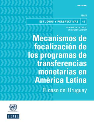 Mecanismos de focalización de los programas de transferencias monetarias en América Latina: el caso del Uruguay