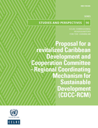 Proposal for a revitalized Caribbean Development and Cooperation Committee - Regional Coordinating Mechanism for Sustainable Development (CDCC-RCM): Repositioning CDCC-RCM as the mechanism for sustainable development in Caribbean small island developin...