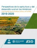 Perspectivas de la agricultura y del desarrollo rural en las Américas: una mirada hacia América Latina y el Caribe 2019-2020