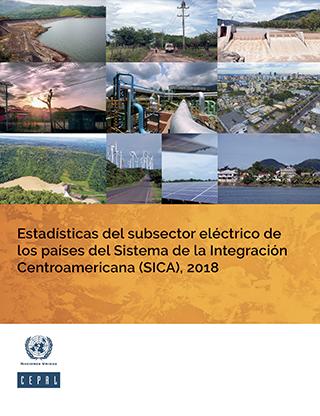 Estadísticas del subsector eléctrico de los países del Sistema de la Integración Centroamericana (SICA), 2018