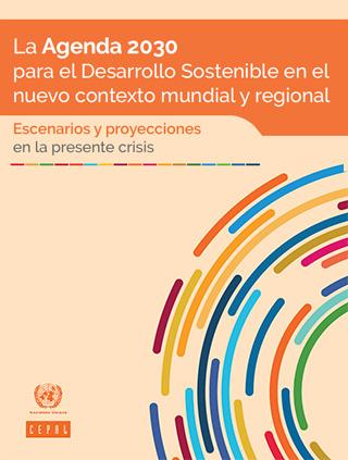 La Agenda 2030 para el Desarrollo Sostenible en el nuevo contexto mundial y regional: escenarios y proyecciones en la presente crisis