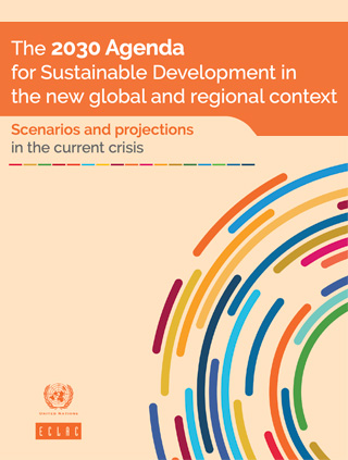 The 2030 Agenda for Sustainable Development in the new global and regional context: Scenarios and projections in the current crisis