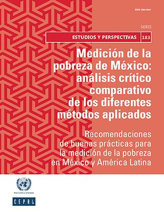 Medición de la pobreza de México: análisis crítico comparativo de los diferentes métodos aplicados. Recomendaciones de buenas prácticas para la medición de la pobreza en México y América Latina