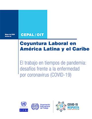 Coyuntura Laboral en América Latina y el Caribe. El trabajo en tiempos de pandemia: desafíos frente a la enfermedad por coronavirus (COVID-19)