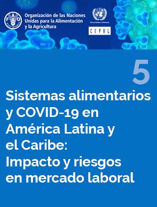 Sistemas alimentarios y COVID-19 en América Latina y el Caribe: Impacto y riesgos en mercado laboral N° 5