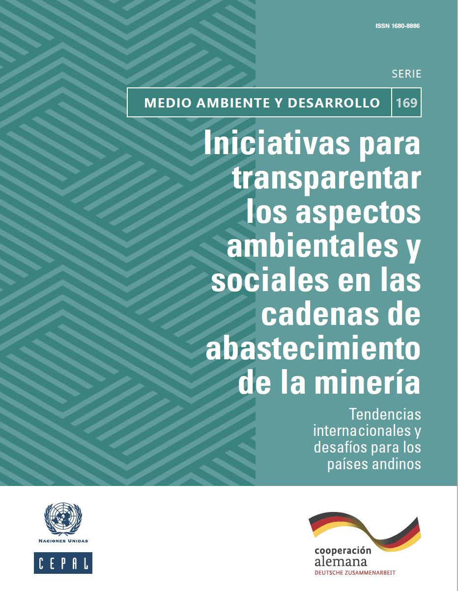 Iniciativas para transparentar los aspectos ambientales y sociales en las cadenas de abastecimiento de la minería: tendencias internacionales y desafíos para los países andinos