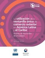 La utilización de la ventanilla única de comercio exterior en América Latina y el Caribe: análisis de resultados de encuestas
