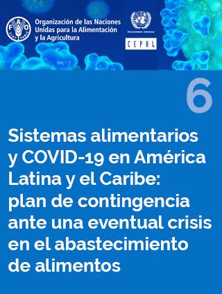 Sistemas alimentarios y COVID-19 en América Latina y el Caribe: plan de contingencia ante una eventual crisis en el abastecimiento de alimentos N° 6