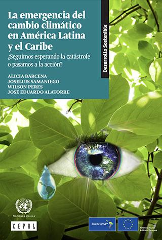 La emergencia del cambio climático en América Latina y el Caribe: ¿seguimos esperando la catástrofe o pasamos a la acción?