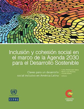 Inclusión y cohesión social en el marco de la Agenda 2030 para el Desarrollo Sostenible: claves para un desarrollo social inclusivo en América Latina