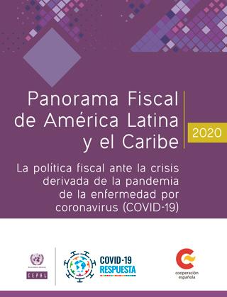 Panorama Fiscal de América Latina y el Caribe, 2020: la política fiscal ante la crisis derivada de la pandemia de la enfermedad por coronavirus (COVID-19)