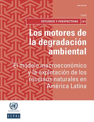 Los motores de la degradación ambiental: el modelo macroeconómico y la explotación de los recursos naturales en América Latina