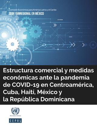 Estructura comercial y medidas económicas ante la pandemia de COVID-19 en Centroamérica, Cuba, Haití, México y la República Dominicana