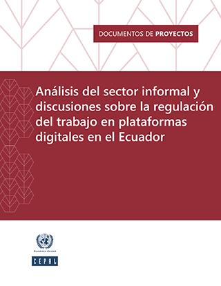 Análisis del sector informal y discusiones sobre la regulación del trabajo en plataformas digitales en el Ecuador