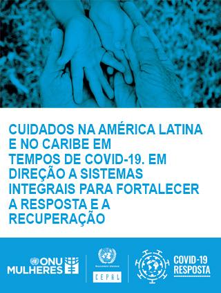 Cuidados na América Latina e no Caribe em tempos de COVID-19: em direção a sistemas integrais para fortalecer a resposta e a recuperação