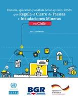 Historia, aplicación y análisis de la Ley núm. 20.551 que Regula el Cierre de Faenas e Instalaciones Mineras en Chile