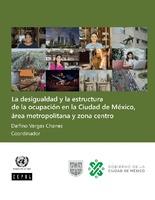 La desigualdad y la estructura de la ocupación en la Ciudad de México, área metropolitana y zona centro