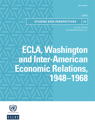 ECLA, Washington and Inter-American Economic Relations, 1948–1968