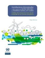 Contribuciones determinadas a nivel nacional del sector eléctrico en América Latina y el Caribe: análisis de la transición hacia el uso sostenible de las fuentes energéticas