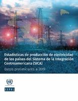 Estadísticas de producción de electricidad de los países del Sistema de la Integración Centroamericana (SICA): datos preliminares a 2019