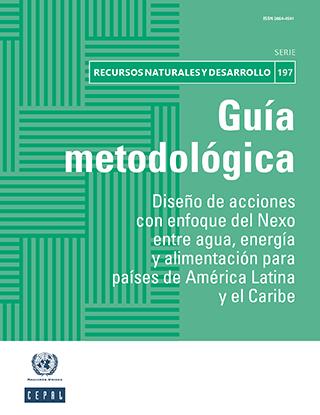 Guía metodológica: diseño de acciones con enfoque del Nexo entre agua, energía y alimentación para países de América Latina y el Caribe