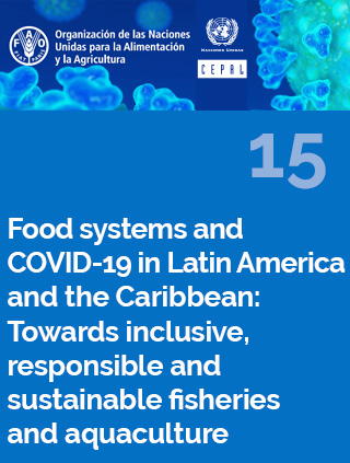 Food systems and COVID-19 in Latin America and the Caribbean N° 15: Towards inclusive, responsible and sustainable fisheries and aquaculture