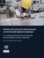 Efectos del comercio internacional en el mercado laboral mexicano: la competencia china en el mercado de los Estados Unidos, 2004-2017