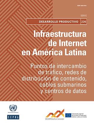 Infraestructura de Internet en América Latina: puntos de intercambio de tráfico, redes de distribución de contenido, cables submarinos y centros de datos