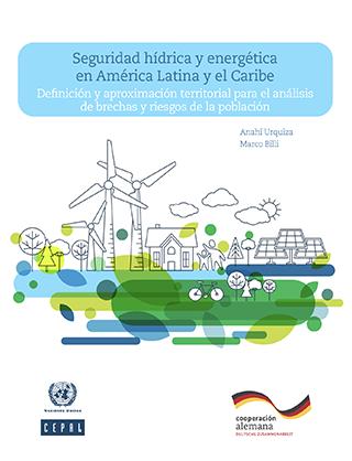 Seguridad hídrica y energética en América Latina y el Caribe: definición y aproximación territorial para el análisis de brechas y riesgos de la población