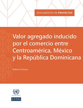 Valor agregado inducido por el comercio entre Centroamérica, México y la República Dominicana