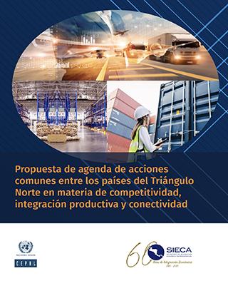Propuesta de agenda de acciones comunes entre los países del Triángulo Norte en materia de competitividad, integración productiva y conectividad