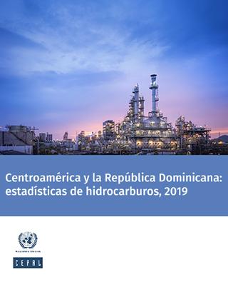 Centroamérica y la República Dominicana: estadísticas de hidrocarburos, 2019